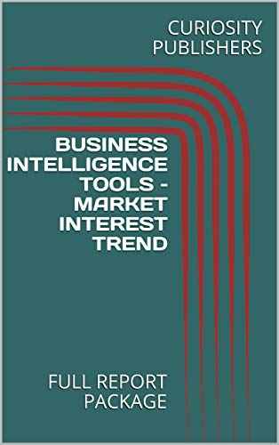BUSINESS INTELLIGENCE TOOLS – MARKET INTEREST TREND: FULL REPORT PACKAGE (English Edition)
