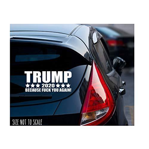 Trump 2020 Because Fk You Vinyl Window Decal Sticker Car Truck SUV MAGA 16'