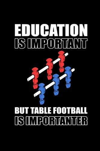 Education is Important But Table Football Is Importanter: Pages for Table Football in Format