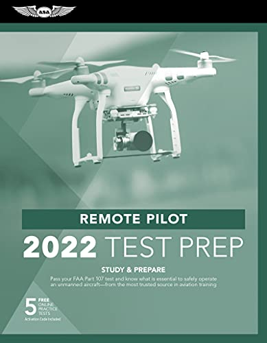 Remote Pilot Test Prep 2022: Study & Prepare: Pass Your Part 107 Test and Know What Is Essential to Safely Operate an Unmanned Aircraft from the Most ... Source in Aviation Training (Asa Test Prep)