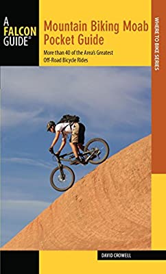 Mountain Biking Moab Pocket Guide: More than 40 of the Area's Greatest Off-Road Bicycle Rides (Regional Mountain Biking Series)