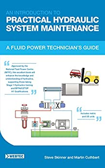 AN INTRODUCTION TO PRACTICAL HYDRAULIC SYSTEM MAINTENANCE: A FLUID POWER TECHNICIAN'S GUIDE by [Steve Skinner, Martin Cuthbert]