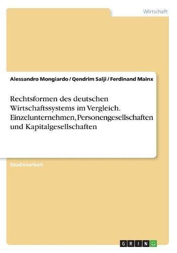 Rechtsformen des deutschen Wirtschaftssystems im Vergleich. Einzelunternehmen, Personengesellschaften und Kapitalgesellschaften