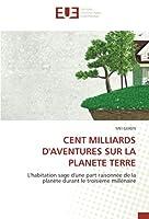 CENT MILLIARDS D'AVENTURES SUR LA PLANETE TERRE: L'habitation sage d'une part raisonnée de la planète durant le troisième millénaire