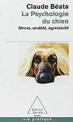 La Psychologie Du Chien - Stress, Anxiete, Agressivite (French Edition) by Claude Beata(2008-06-19) de Claude Beata