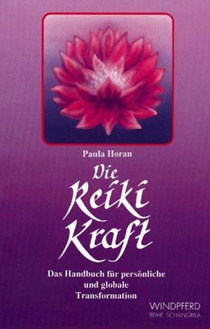Die Reiki Kraft. Das Handbuch für persönliche und globale Transformation