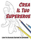 Crea Il Tuo Supereroe: Libro Da Colorare Costume Da Supereroe