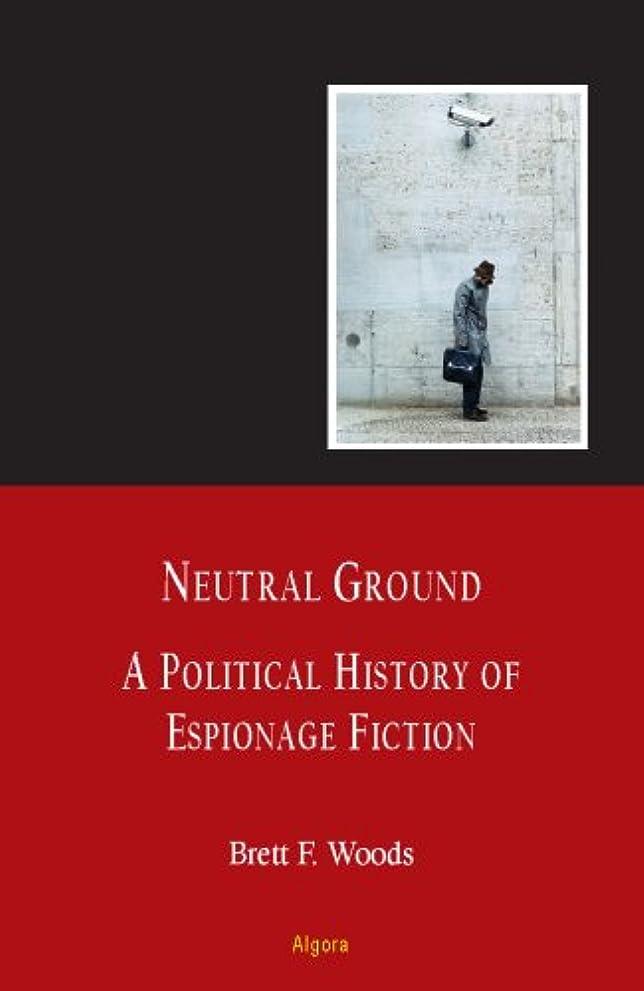口述爆発する書誌Neutral Ground: A Political History of Espionage Fiction