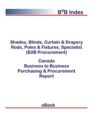 Shades, Blinds, Curtain & Drapery Rods, Poles & Fixtures, Specialist (B2B Procurement) in Canada: B2B Purchasing + Procurement Values (English Edition)