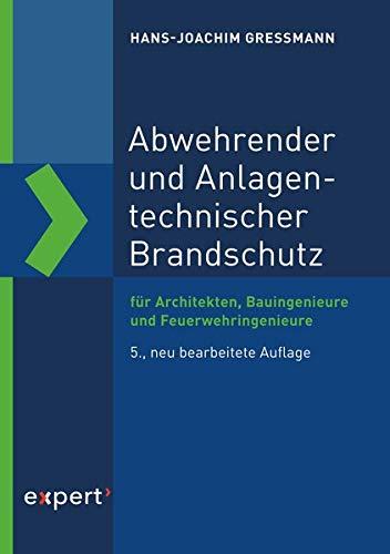 Abwehrender und Anlagentechnischer Brandschutz: für Architekten, Bauingenieure und Feuerwehringenieure (Reihe Technik)
