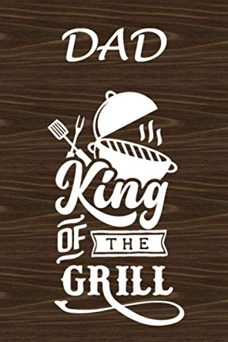 Dad King Of The Grill: A Funny Dad Themed Personal Gift. 6X9 Blank Lined Notebook/ Journal V4 - For Family, Friends - Office - Crew - Team - Staff ... Ideas, Use As A Diary, Draw, And Take Notes