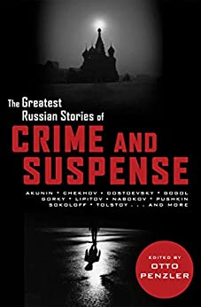 The Greatest Russian Stories of Crime and Suspense by [Otto Penzler, Anton Chekhov, Vladimir Nabokov, Nikolai Gogol, Fyodor Dostoyevsky, Lev Sheinin, Boris Akunin, Vil Lipatov, Ivan Bunin, P. Nikitin, Nikolai Lyeskov, Maxim Gorky, Boris Sokoloff, Leo Tolstoy, Alexander Pushkin]
