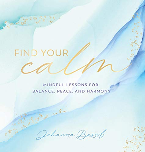 Find Your Calm: Mindful Lessons for Balance, Peace, and Harmony (Everyday Inspiration, 5)