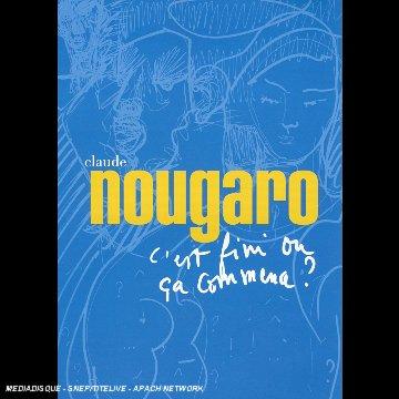 Claude Nougaro : C'est fini ou ça commence?