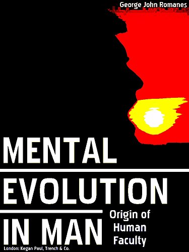 Mental Evolution in Man: Origin of Human Faculty (English Edition)