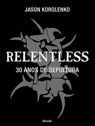 Relentless: 30 anos de Sepultura