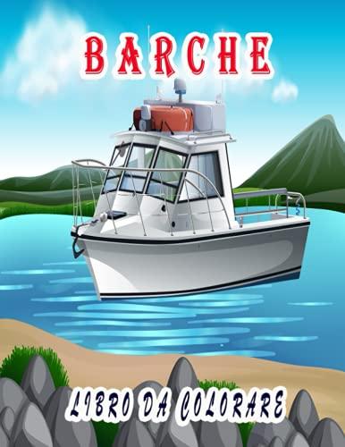 Barche Libro da colorare: Un fantastico libro da colorare per rilassarsi e alleviare lo stress, fantastiche illustrazioni per bambini e adulti
