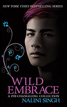 Wild Embrace: A Psy-Changeling Collection by [Nalini Singh]