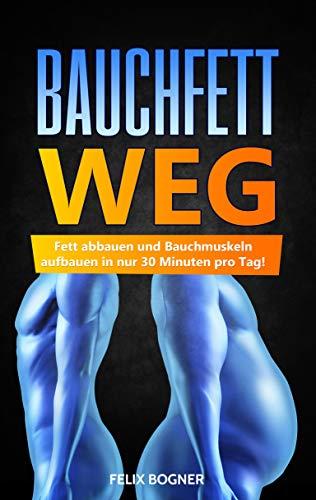 Bauchfett WEG: Fett abbauen und Bauchmuskeln aufbauen in nur 30 Minuten pro Tag! (So funktioniert es wirklich!)