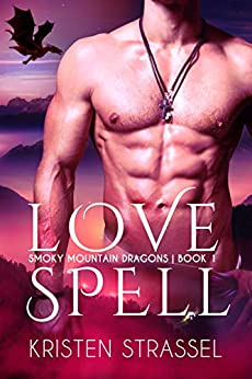 Love Spell (Smoky Mountain Dragons Book 1) by [Kristen Strassel]