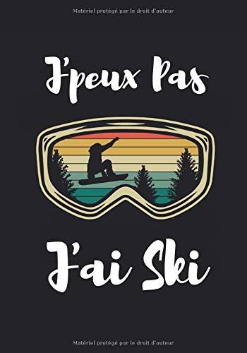J'peux pas j'ai Ski: Carnet de ski, Cahier d'entraînement ski | Journal de bord & notes | Garder une trace de vos entraînements et améliorer vos ... Cadeau pour skieur et amoureux sport d'hiver.