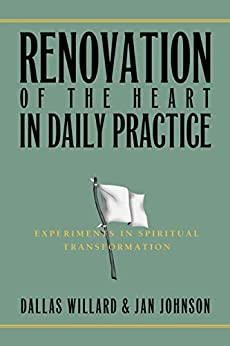 Renovation of the Heart in Daily Practice: Experiments in Spiritual Transformation (Redefining Life) by [Jan Johnson, Dallas Willard]