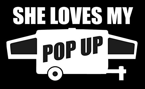 "She Loves My Pop Up - Decal [WHITE] 5"" Funny RV pop up Camper Travel Trailer Sticker, Winnebago Drop, R Pod, Jayco, Airstream, Jayco, Forest River, Shitters Full, Livin Lite, Coachmen, Aliner"