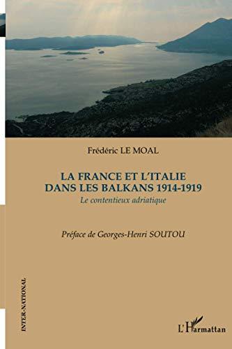 La France et l'Italie dans les Balkans 1914-1919: Le contentieux adriatique