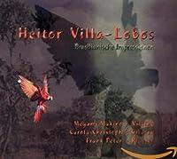 「エイトル・ヴィラ=ロボス:ブラジルの印象」ヴァイオリンとピアノのための幻想ソナタ第1番「絶望」op. 27/第2番op. 49/ギターのための5つの前奏曲/組曲「赤ちゃんの一族」から