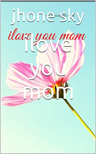 ilove you mom (English Edition)