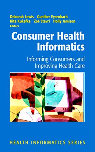 Consumer Health Informatics: Informing Consumers and Improving Health Care