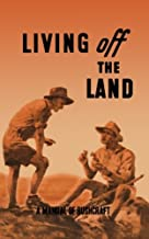 """Living Off the Land: A Manual of Bushcraft compiled from articles contributed to """"Salt"""", the Army Education Journal - 1944"""