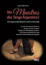 Die Maestros des Tango Argentino I: Vier spannende Portraits und ein Interview: Gustavo Naveira & Giselle Anne, Mariano 'Chicho' Frumboli, Rodrigo ... Jimenez & Maria Ines Bogado (German Edition)