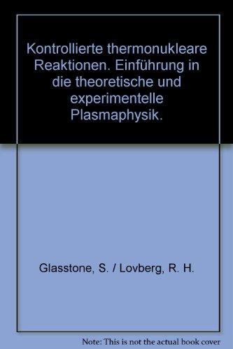 Kontrollierte thermonukleare Reaktionen. Einführung in die theoretische und experimentelle Plasmaphysik