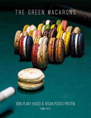 The Green Macarons: 100% Plant-based & Vegan Potato Protein (Sustainable Baking Book 2)