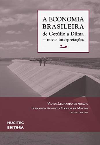 A economia brasileira de Getúlio a Dilma: Novas interpretações: 2