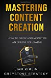 Mastering Content Creation: How to Grow and Monetize an Online Following: (Grow your YouTube, Instagram,...