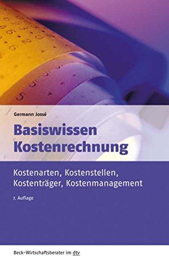 Basiswissen Kostenrechnung: Kostenarten, Kostenstellen, Kostenträger, Kostenmanagement (Beck-Wirtschaftsberater im dtv 50958)