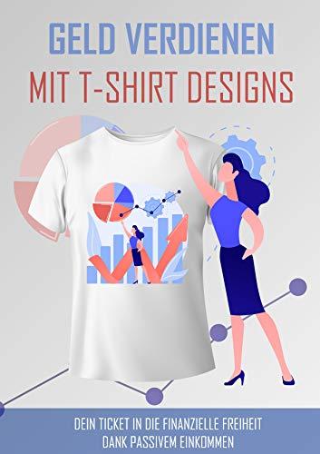 Geld Verdienen mit T-Shirt Designs: Dein Ticket in die Finanzielle Freiheit Dank Passivem Einkommen