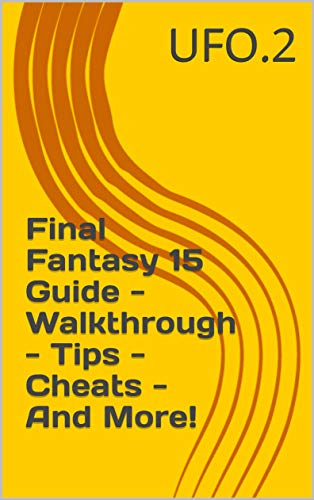 Final Fantasy 15 Guide - Walkthrough - Tips - Cheats - And More! (English Edition)