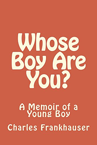 Book: Whose Boy Are You? - A Memoir of a Young Boy by Charles Frankhauser