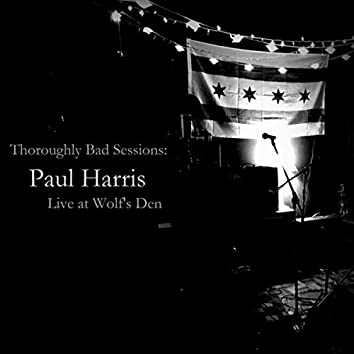 Thoroughly Bad Sessions: Paul Harris Live at Wolf's Den