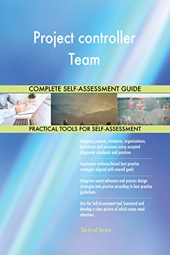 Project controller Team All-Inclusive Self-Assessment - More than 700 Success Criteria, Instant Visual Insights, Comprehensive Spreadsheet Dashboard, Auto-Prioritized for Quick Results