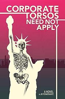 Corporate Torsos Need Not Apply: A near-future cli-fi action-adventure comedy novel (The New Espionage Series) by [JR Pomerantz]