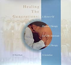 Healing the Generations: A History of Physical Therapy & the American Physical Therapy Association