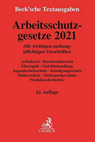 Arbeitsschutzgesetze 2021: Alle wichtigen aushangpflichtigen Vorschriften Arbeitszeit, Betriebssicherheit, Elterngeld, Gleichbehandlung, ... 1. Januar 2021 (Beck'sche Textausgaben)