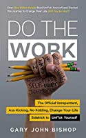 Do the Work: The Official Unrepentant, Ass-Kicking, No-Kidding, Change-Your-Life Sidekick to Unf*ck Yourself