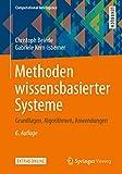 Methoden wissensbasierter Systeme: Grundlagen, Algorithmen, Anwendungen (Computational Intelligence) - Christoph Beierle