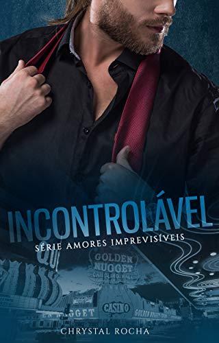 Incontrolável (Amores Imprevisíveis Livro 1)