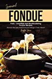 Special Fondue Party – Irresistible and Mouthwatering Fondue Recipes: Fondue Recipes that Everyone Will go Crazy About (English Edition)